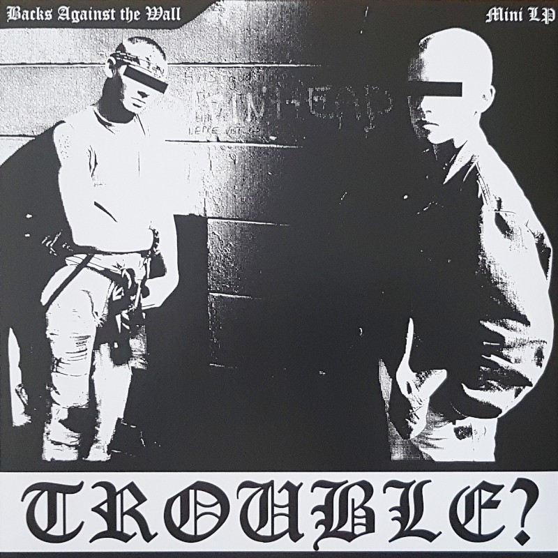 Trouble? - Backs against the wall 12''EP